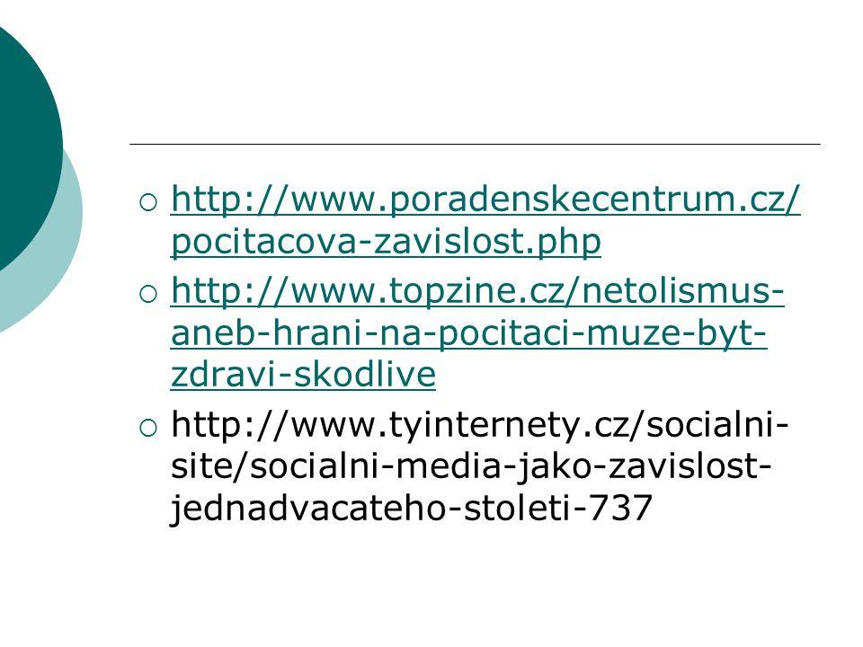  http://www.poradenskecentrum.cz/ pocitacova-zavislost.php http://www.poradenskecentrum.cz/ pocitacova-zavislost.php  http://www.topzine.cz/netolism