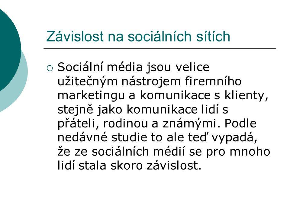 Závislost na sociálních sítích  Sociální média jsou velice užitečným nástrojem firemního marketingu a komunikace s klienty, stejně jako komunikace li
