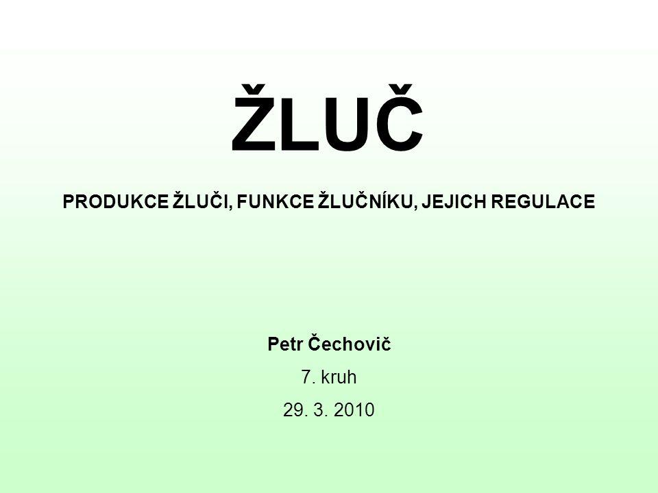 ŽLUČ PRODUKCE ŽLUČI, FUNKCE ŽLUČNÍKU, JEJICH REGULACE Petr Čechovič 7. kruh 29. 3. 2010