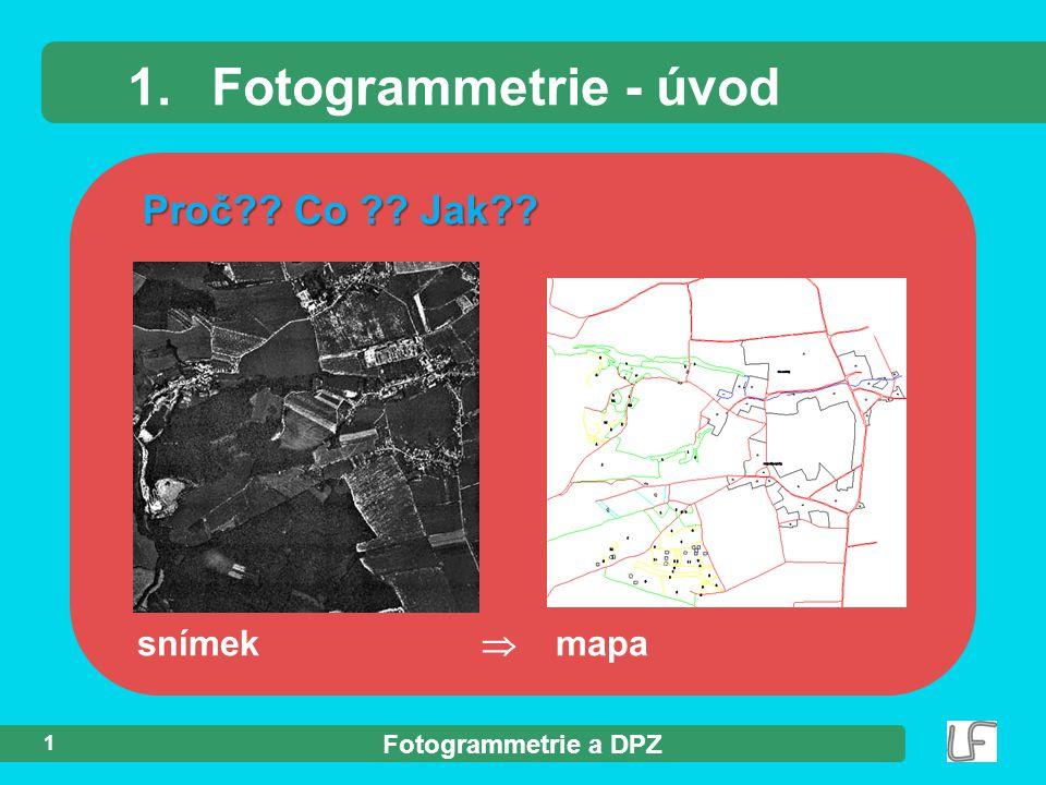 Fotogrammetrie a DPZ 2 Fotogrammetrie 1.1Fotogrammetrie - vědní obor Informacebezdotykovým Informace  bezdotykovým měřením ve velmi krátké době (pořízení obraz.
