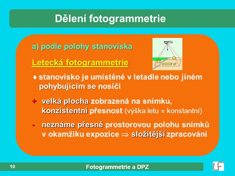 Fotogrammetrie a DPZ 10 a) podle polohy stanoviska Dělení fotogrammetrie Letecká fotogrammetrie pohybujícím se  stanovisko je umístěné v letadle nebo