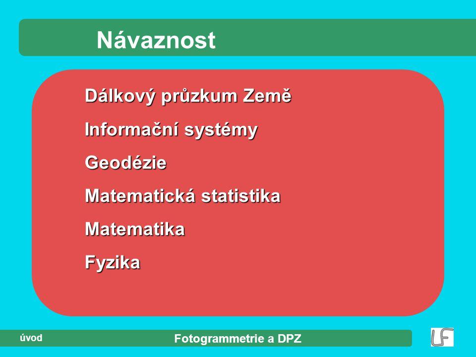 Dálkový průzkum Země Informační systémy Geodézie Matematická statistika MatematikaFyzika Návaznost Fotogrammetrie a DPZ úvod