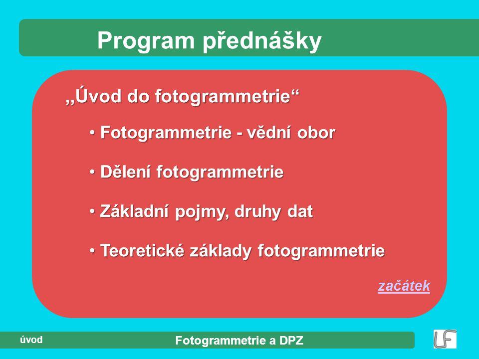 """Fotogrammetrie a DPZ úvod,,Úvod do fotogrammetrie"""" Program přednášky Fotogrammetrie - vědní obor Fotogrammetrie - vědní obor Dělení fotogrammetrie Děl"""