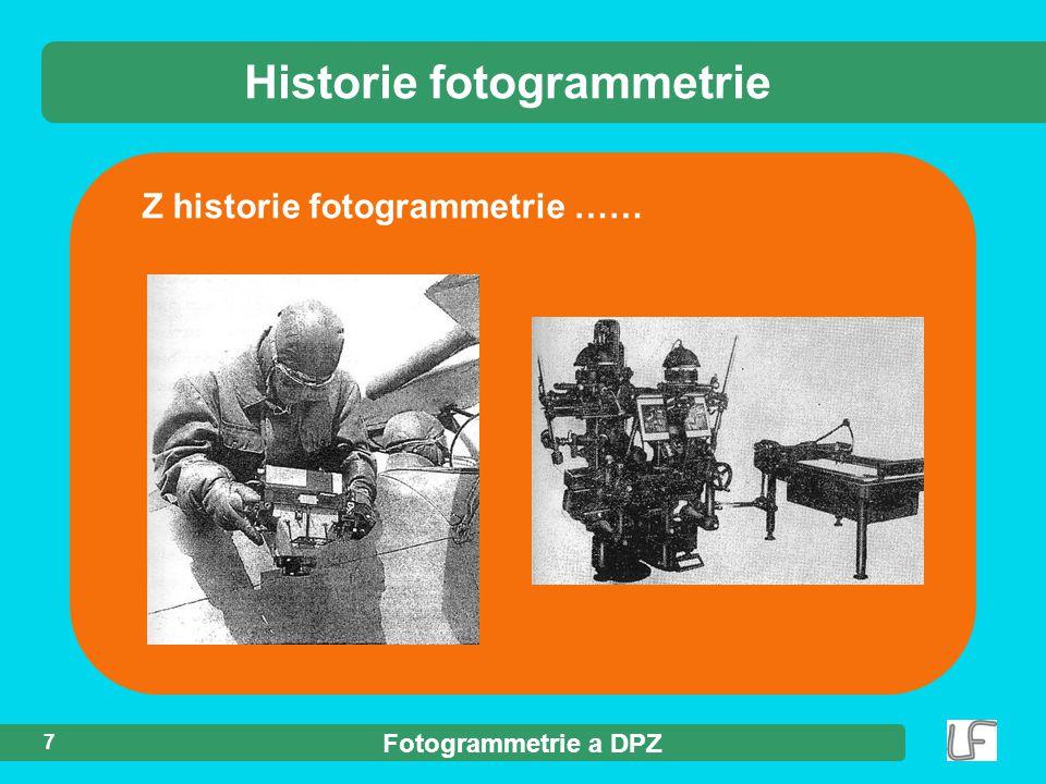 Fotogrammetrie a DPZ 7 Z historie fotogrammetrie …… Historie fotogrammetrie