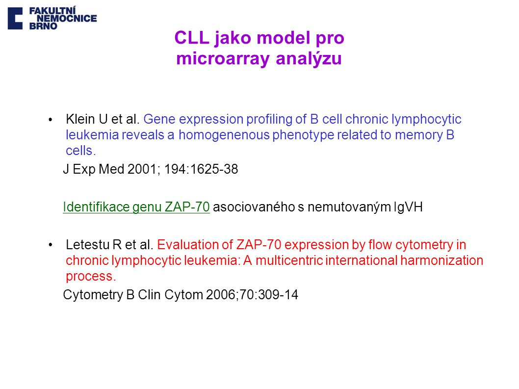 CLL jako model pro microarray analýzu Klein U et al. Gene expression profiling of B cell chronic lymphocytic leukemia reveals a homogenenous phenotype