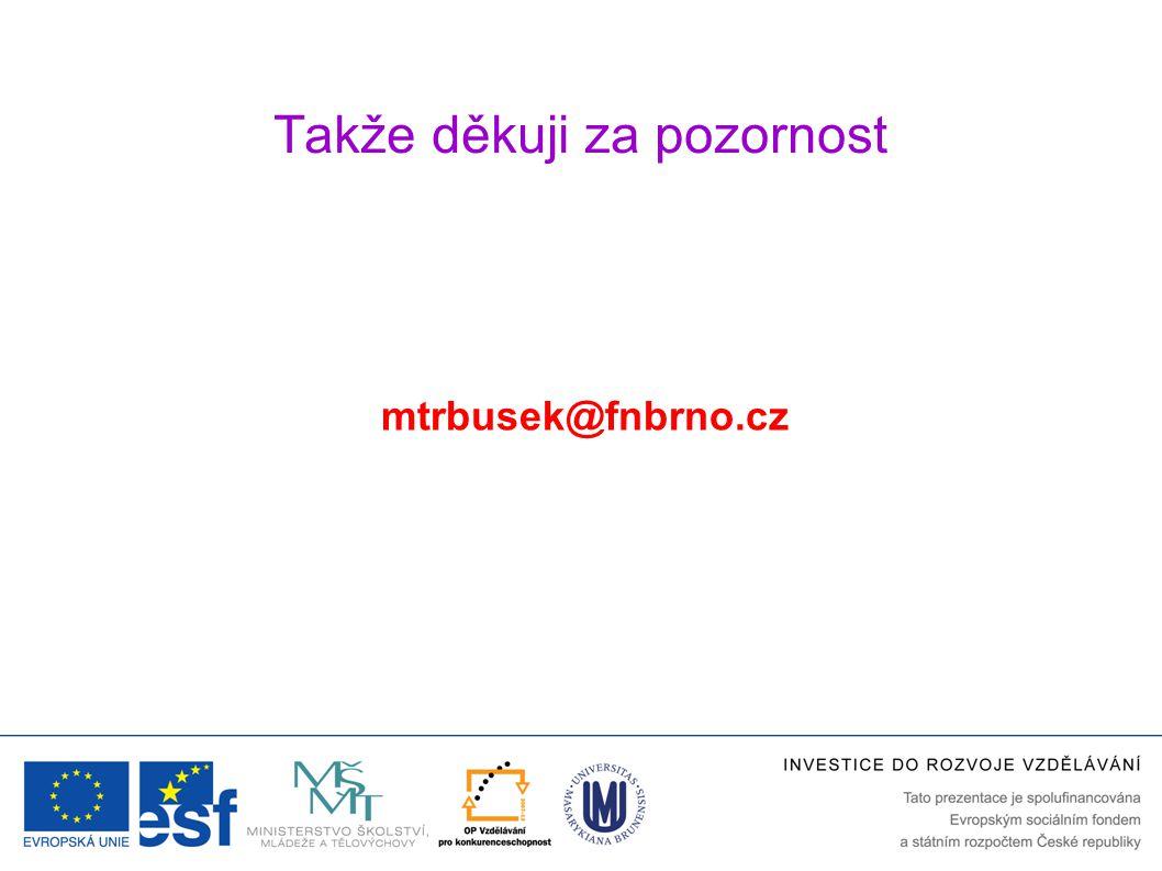 Takže děkuji za pozornost mtrbusek@fnbrno.cz