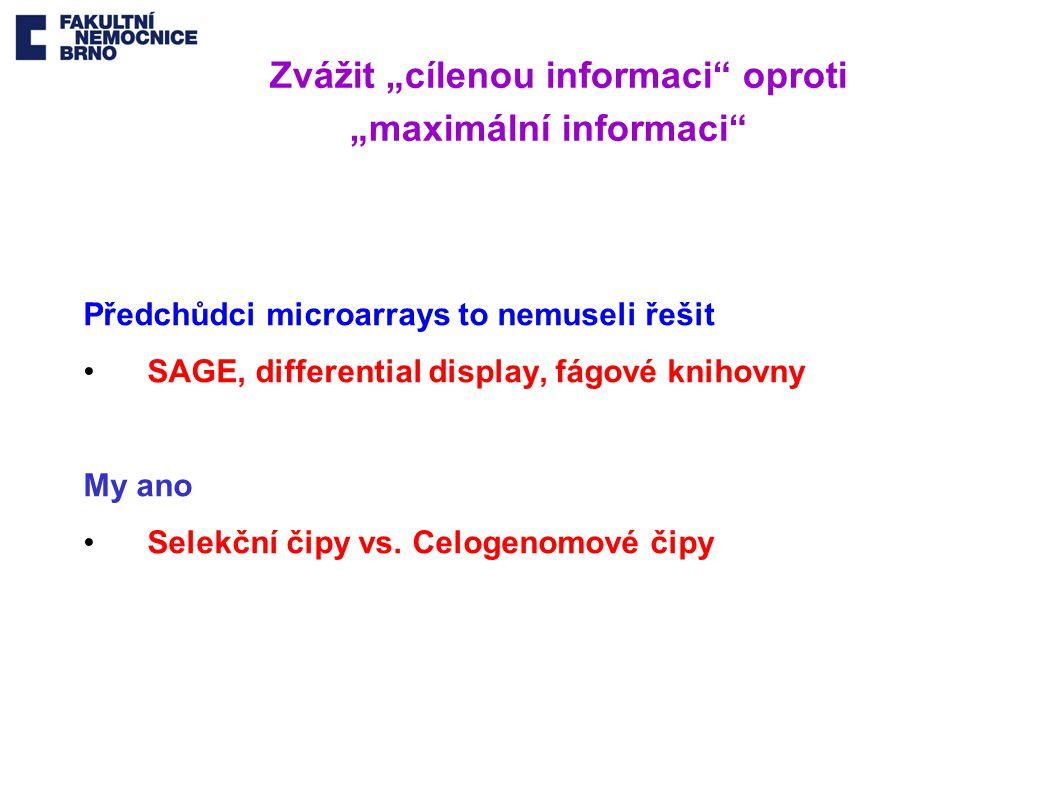 """Využití II: Molekulární klasifikace nádorů """" Velké nádory mají své jasné (spolu)pachatele Charakteristické translokace Chronická myeloidní leukémie t(9;22) BCR-ABL Mantle cell lymfom t(11;14) Cyklin D1/IgH Folikulární lymfom t(14;18) Bcl-2/IgH Burkittův lymfom t(8;14) c-Myc/IgH Charakteristické delece Chronická lymfocytární leukémie del 13q, del 11q, del 17p Překryv CLL/MCL Metastázy nejasného původu Schválený komerční kit (FDA) založený na analýze genové exprese"""