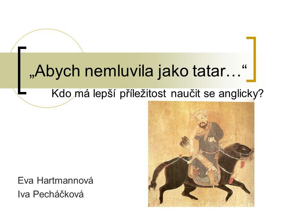 """""""Abych nemluvila jako tatar… Eva Hartmannová Iva Pecháčková Kdo má lepší příležitost naučit se anglicky"""