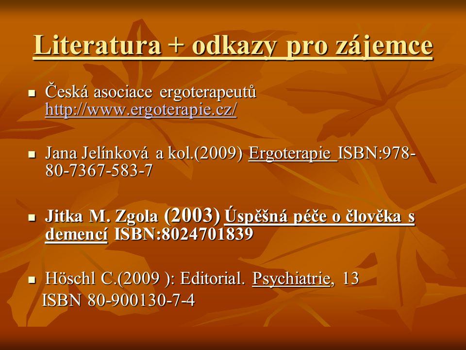 Literatura + odkazy pro zájemce Česká asociace ergoterapeutů http://www.ergoterapie.cz/ Česká asociace ergoterapeutů http://www.ergoterapie.cz/ http://www.ergoterapie.cz/ Jana Jelínková a kol.(2009) Ergoterapie ISBN:978- 80-7367-583-7 Jana Jelínková a kol.(2009) Ergoterapie ISBN:978- 80-7367-583-7 Jitka M.