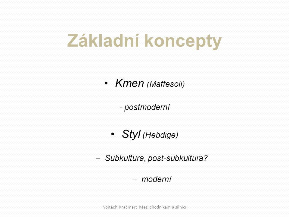 Kmen (Maffesoli) - postmoderní Styl (Hebdige) –Subkultura, post-subkultura.