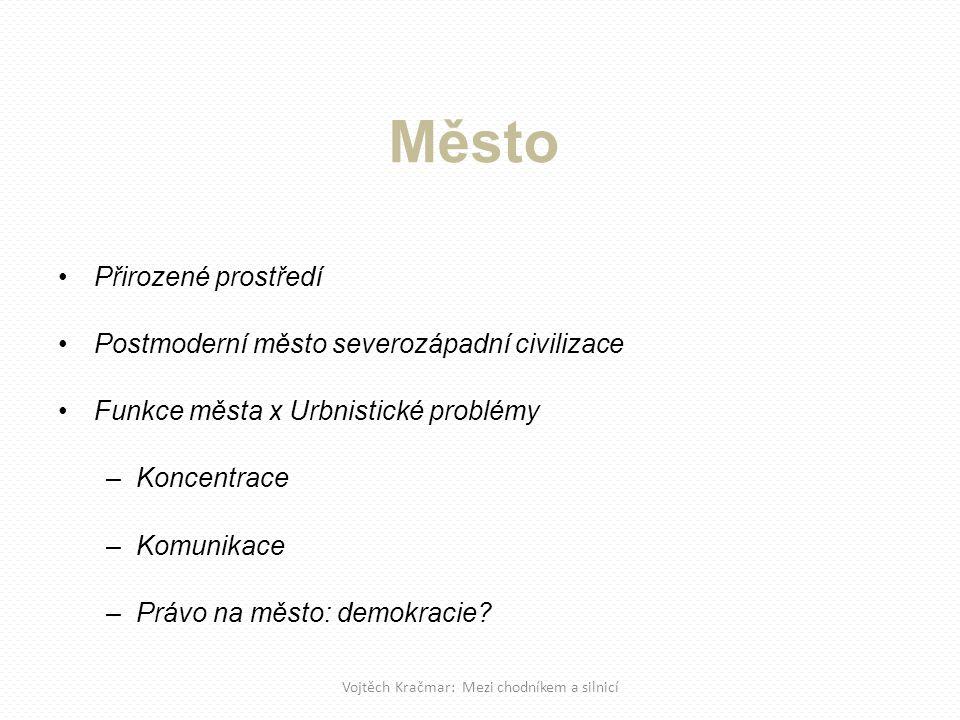 Město Přirozené prostředí Postmoderní město severozápadní civilizace Funkce města x Urbnistické problémy –Koncentrace –Komunikace –Právo na město: demokracie.