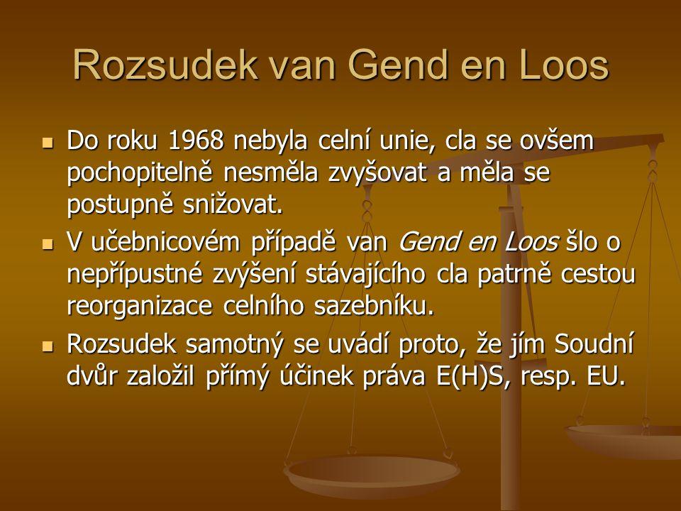 Rozsudek van Gend en Loos Do roku 1968 nebyla celní unie, cla se ovšem pochopitelně nesměla zvyšovat a měla se postupně snižovat. Do roku 1968 nebyla