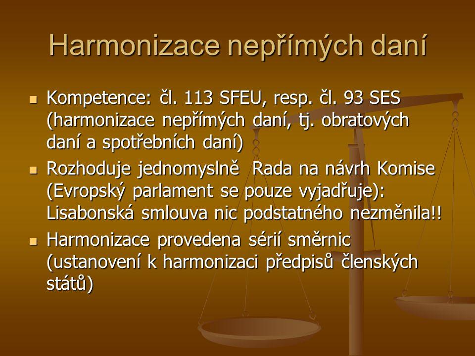 Harmonizace nepřímých daní Kompetence: čl. 113 SFEU, resp. čl. 93 SES (harmonizace nepřímých daní, tj. obratových daní a spotřebních daní) Kompetence: