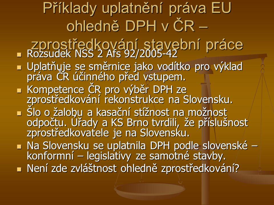Příklady uplatnění práva EU ohledně DPH v ČR – zprostředkování stavební práce Rozsudek NSS 2 Afs 92/2005-42 Rozsudek NSS 2 Afs 92/2005-42 Uplatňuje se
