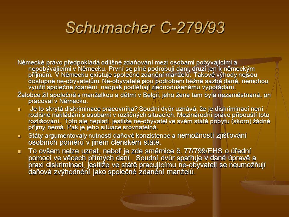Schumacher C-279/93 Německé právo předpokládá odlišné zdaňování mezi osobami pobývajícími a nepobývajícími v Německu. První se plně podrobují dani, dr