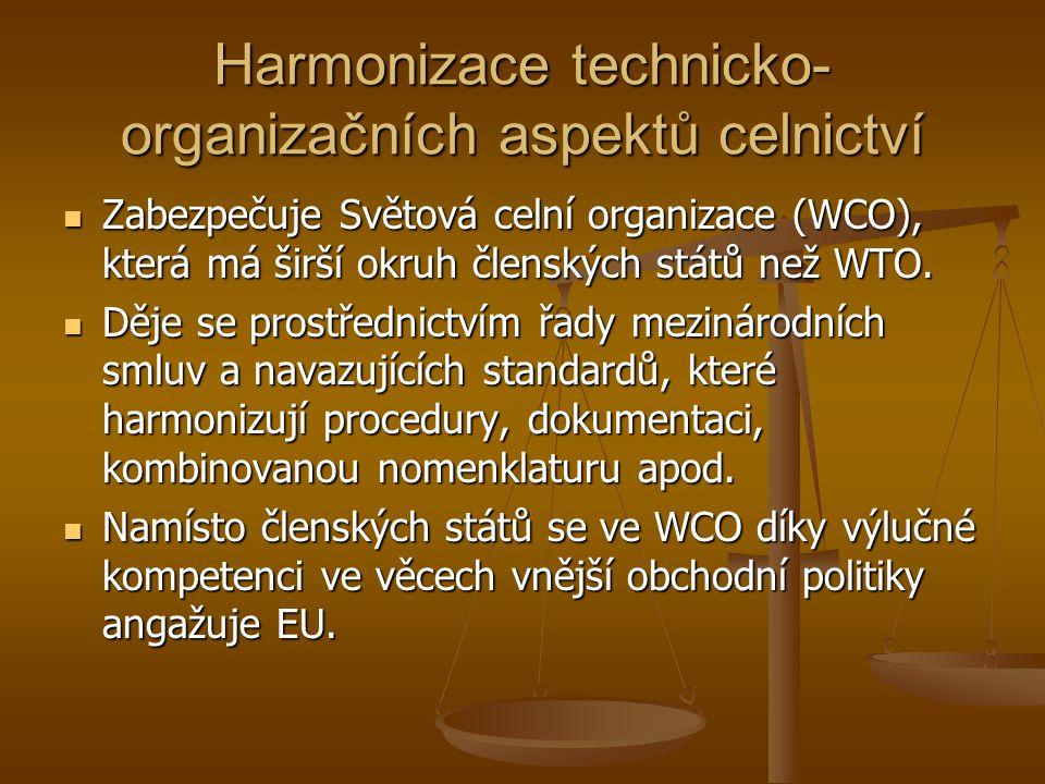 Harmonizace technicko- organizačních aspektů celnictví Zabezpečuje Světová celní organizace (WCO), která má širší okruh členských států než WTO. Zabez