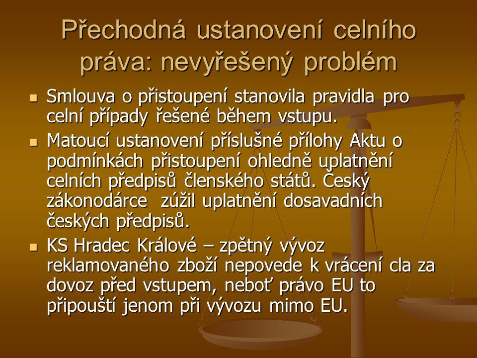 Přechodná ustanovení celního práva: nevyřešený problém Smlouva o přistoupení stanovila pravidla pro celní případy řešené během vstupu. Smlouva o přist