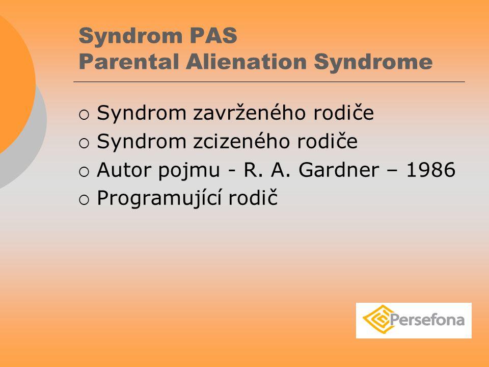 Syndrom PAS Parental Alienation Syndrome  Syndrom zavrženého rodiče  Syndrom zcizeného rodiče  Autor pojmu - R.