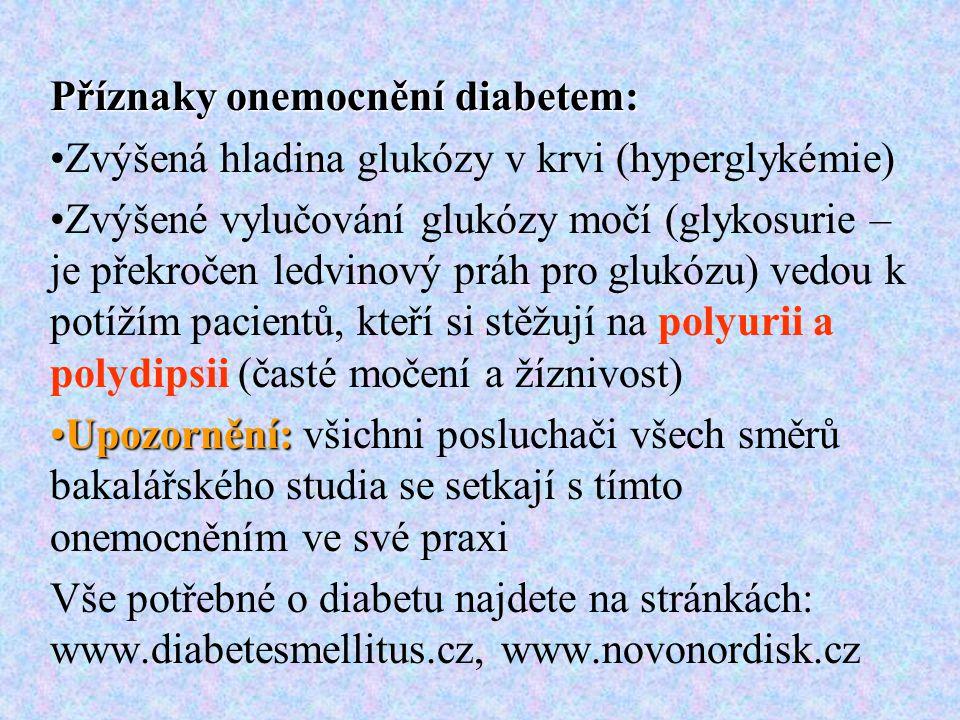 Příznaky onemocnění diabetem: Zvýšená hladina glukózy v krvi (hyperglykémie) Zvýšené vylučování glukózy močí (glykosurie – je překročen ledvinový práh