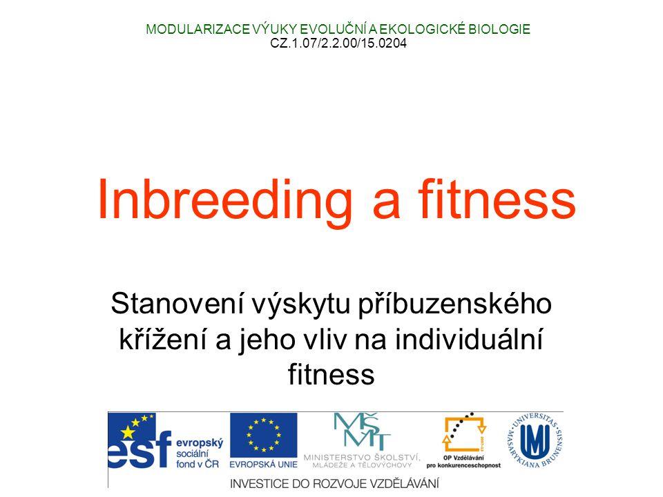 Inbreeding a fitness Stanovení výskytu příbuzenského křížení a jeho vliv na individuální fitness MODULARIZACE VÝUKY EVOLUČNÍ A EKOLOGICKÉ BIOLOGIE CZ.