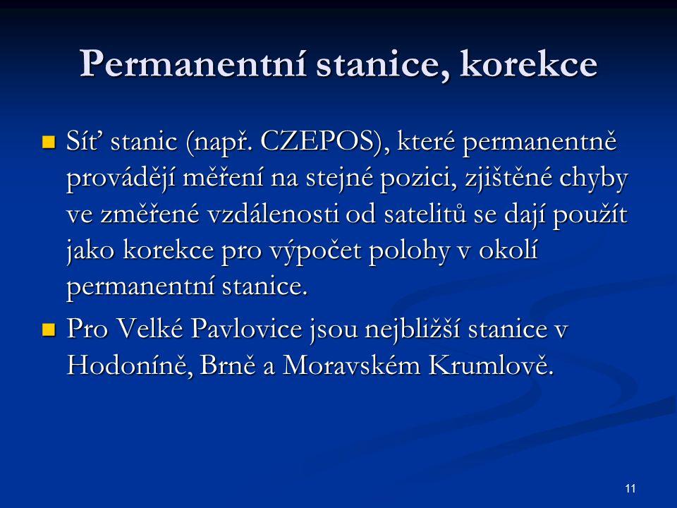 11 Permanentní stanice, korekce Síť stanic (např. CZEPOS), které permanentně provádějí měření na stejné pozici, zjištěné chyby ve změřené vzdálenosti