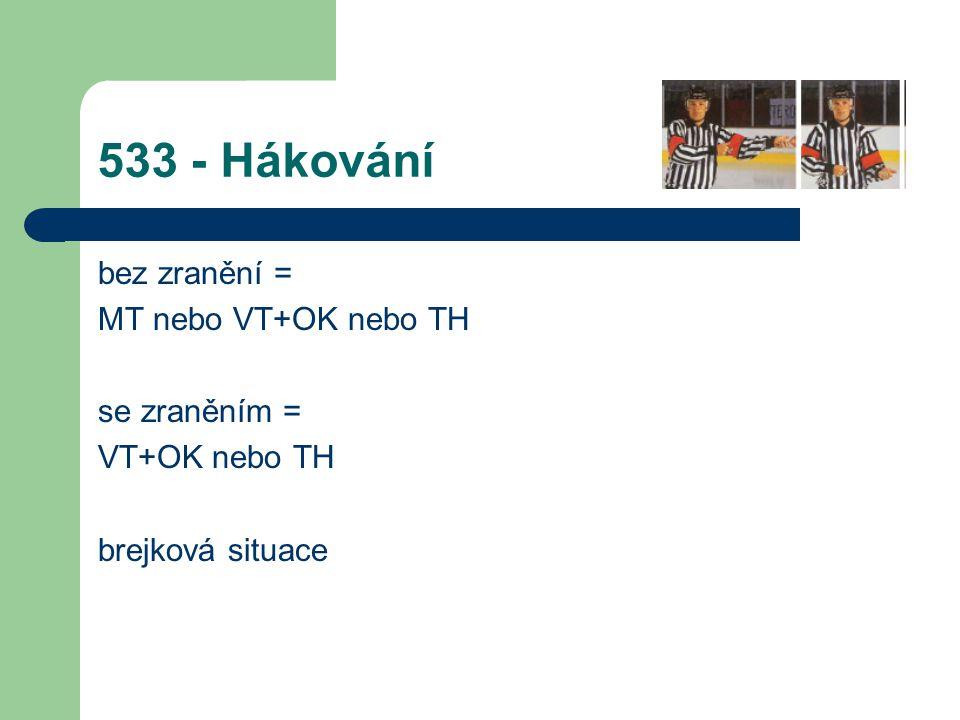 533 - Hákování bez zranění = MT nebo VT+OK nebo TH se zraněním = VT+OK nebo TH brejková situace