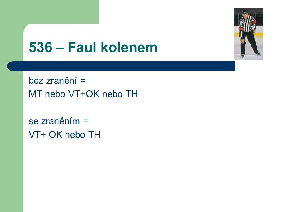 536 – Faul kolenem bez zranění = MT nebo VT+OK nebo TH se zraněním = VT+ OK nebo TH