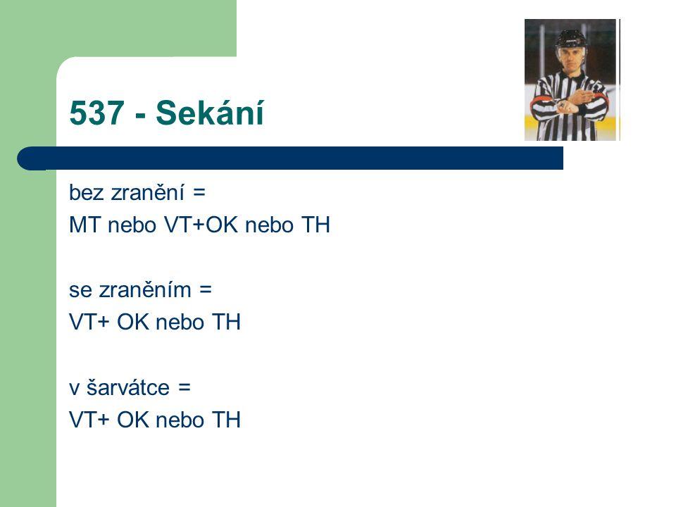 537 - Sekání bez zranění = MT nebo VT+OK nebo TH se zraněním = VT+ OK nebo TH v šarvátce = VT+ OK nebo TH