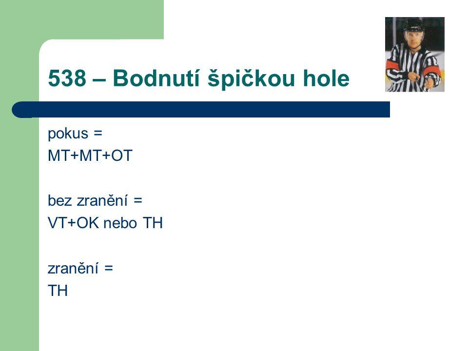 538 – Bodnutí špičkou hole pokus = MT+MT+OT bez zranění = VT+OK nebo TH zranění = TH