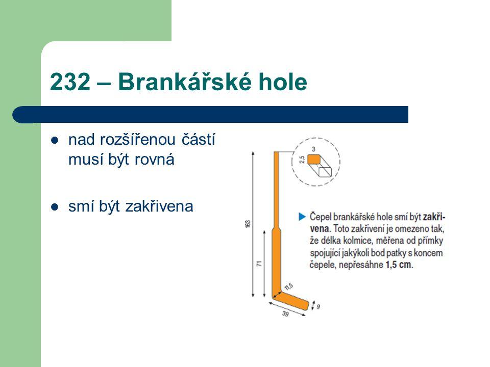 232 – Brankářské hole nad rozšířenou částí musí být rovná smí být zakřivena