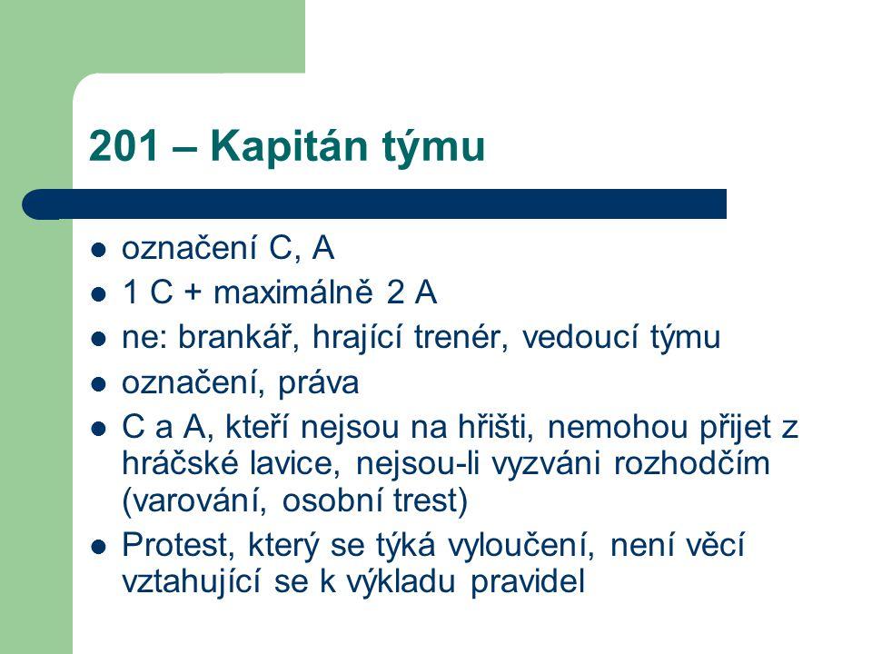 201 – Kapitán týmu označení C, A 1 C + maximálně 2 A ne: brankář, hrající trenér, vedoucí týmu označení, práva C a A, kteří nejsou na hřišti, nemohou
