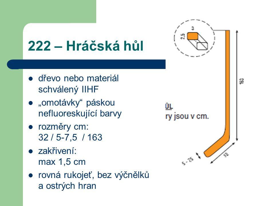 """222 – Hráčská hůl dřevo nebo materiál schválený IIHF """"omotávky páskou nefluoreskující barvy rozměry cm: 32 / 5-7,5 / 163 zakřivení: max 1,5 cm rovná rukojeť, bez výčnělků a ostrých hran"""