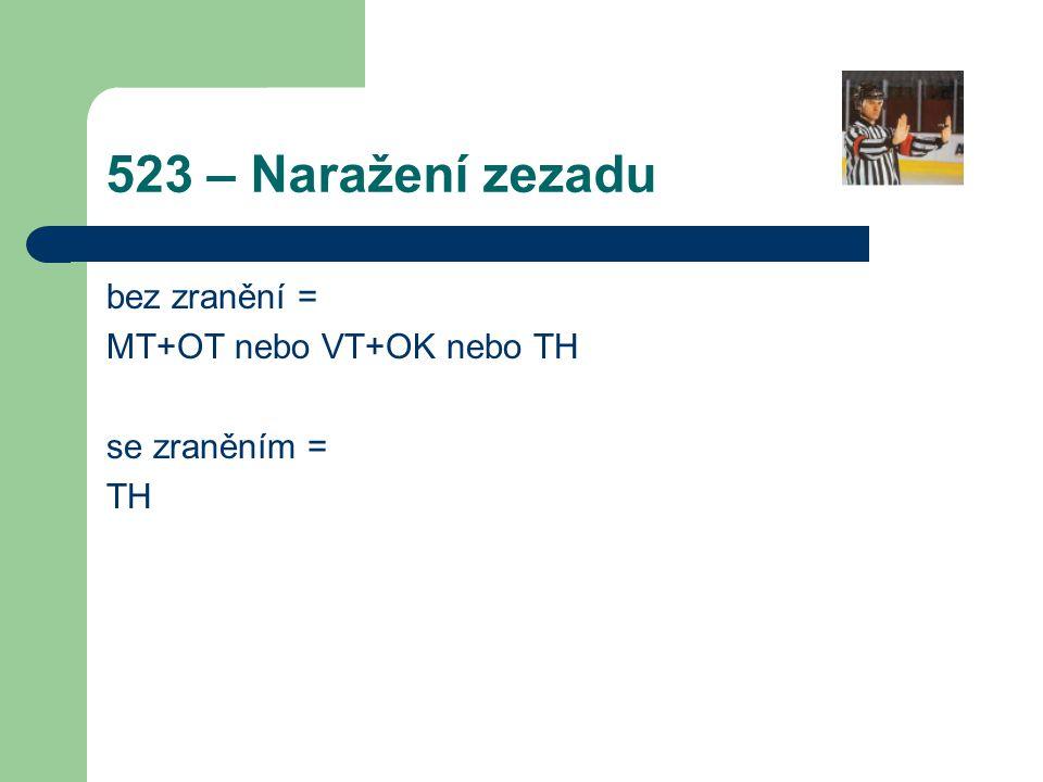 523 – Naražení zezadu bez zranění = MT+OT nebo VT+OK nebo TH se zraněním = TH