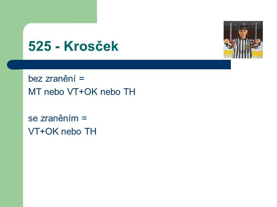 525 - Krosček bez zranění = MT nebo VT+OK nebo TH se zraněním = VT+OK nebo TH