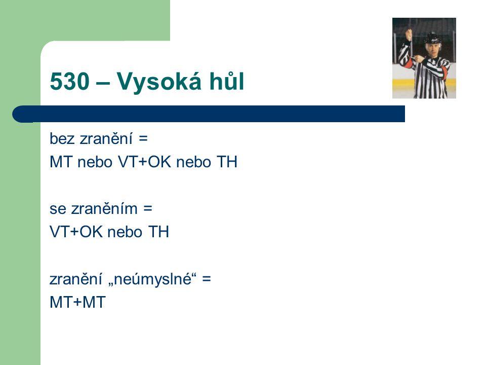 """530 – Vysoká hůl bez zranění = MT nebo VT+OK nebo TH se zraněním = VT+OK nebo TH zranění """"neúmyslné = MT+MT"""