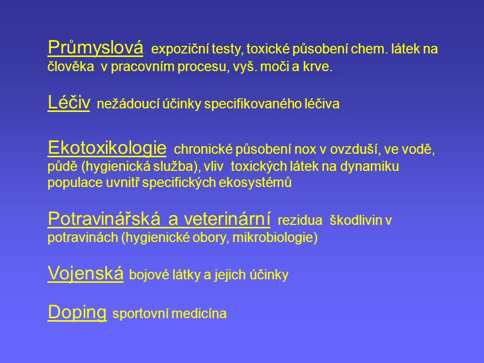 Průmyslová expoziční testy, toxické působení chem. látek na člověka v pracovním procesu, vyš. moči a krve. Léčiv nežádoucí účinky specifikovaného léči