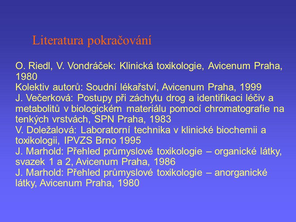Literatura pokračování O. Riedl, V. Vondráček: Klinická toxikologie, Avicenum Praha, 1980 Kolektiv autorů: Soudní lékařství, Avicenum Praha, 1999 J. V