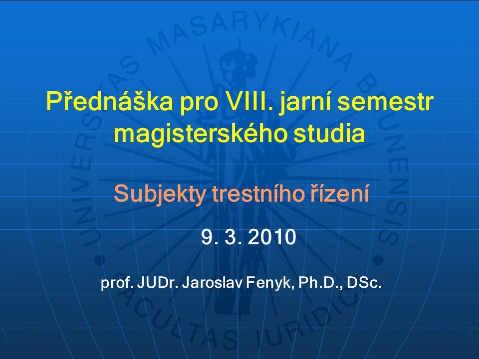 Přednáška pro VIII. jarní semestr magisterského studia Subjekty trestního řízení prof.