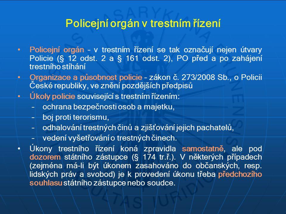 Úloha policie v rámci jednotlivých částí přípravného řízení: Prověřování: šetření a opatření k odhalení skutečností nasvědčujících tomu, že byl spáchán trestný čin, a směřující ke zjištění jeho pachatele zahájení trestního stíhání Vyšetřování – Služba kriminální policie a vyšetřování Policie ČR: vyhledávání důkazů k objasnění všech základních skutečností důležitých pro posouzení případu, včetně osoby pachatele a následku trestného činu, předkládá státnímu zástupci návrh na podání obžaloby + seznam navrhovaných důkazů –Vyšetřování, které provádí státní zástupce, kapitán lodi a orgány Vojenské policie, Zkrácené přípravné řízení