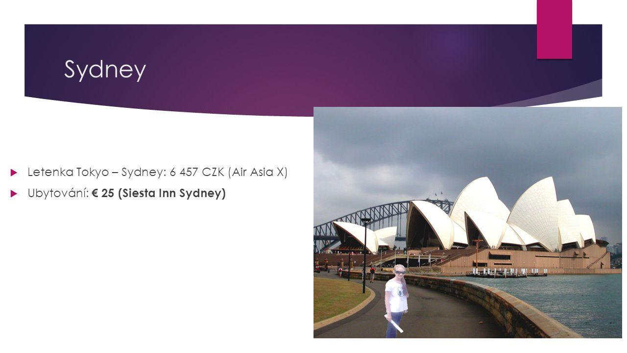 Sydney  Letenka Tokyo – Sydney: 6 457 CZK (Air Asia X)  Ubytování: € 25 (Siesta Inn Sydney)