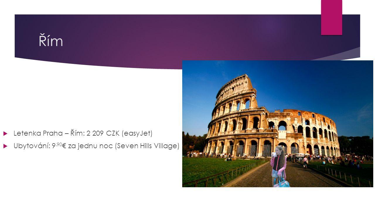 Řím  Letenka Praha – Řím: 2 209 CZK (easyJet)  Ubytování: 9.90 € za jednu noc (Seven Hills Village)