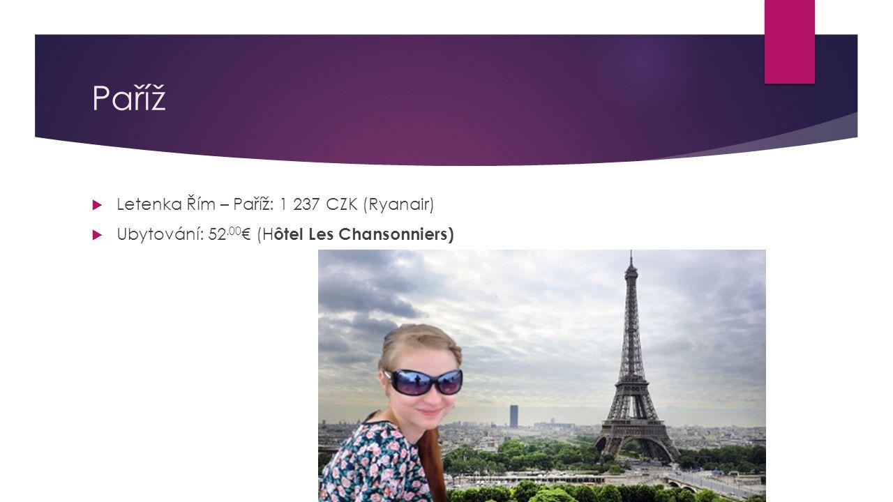 Paříž  Letenka Řím – Paříž: 1 237 CZK (Ryanair)  Ubytování: 52.00 € (H ôtel Les Chansonniers)