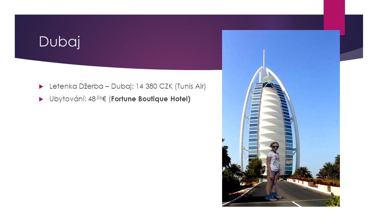 Dubaj  Letenka Džerba – Dubaj: 14 380 CZK (Tunis Air)  Ubytování: 48.86 € ( Fortune Boutique Hotel)
