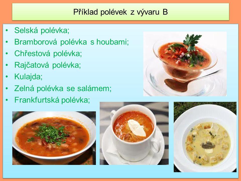 Příklad polévek z vývaru B Selská polévka; Bramborová polévka s houbami; Chřestová polévka; Rajčatová polévka; Kulajda; Zelná polévka se salámem; Frankfurtská polévka; Selská polévka; Bramborová polévka s houbami; Chřestová polévka; Rajčatová polévka; Kulajda; Zelná polévka se salámem; Frankfurtská polévka;