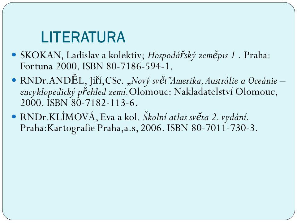 "LITERATURA SKOKAN, Ladislav a kolektiv; Hospodá ř ský zem ě pis 1. Praha: Fortuna 2000. ISBN 80-7186-594-1. RNDr.AND Ě L, Ji ř í,CSc. ""Nový sv ě t""Ame"