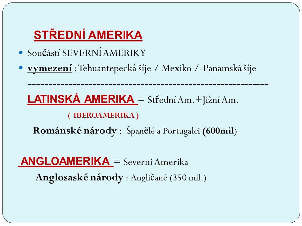 STŘEDNÍ AMERIKA Sou č ástí SEVERNÍ AMERIKY vymezení : Tehuantepecká šíje / Mexiko /-Panamská šíje ----------------------------------------------------