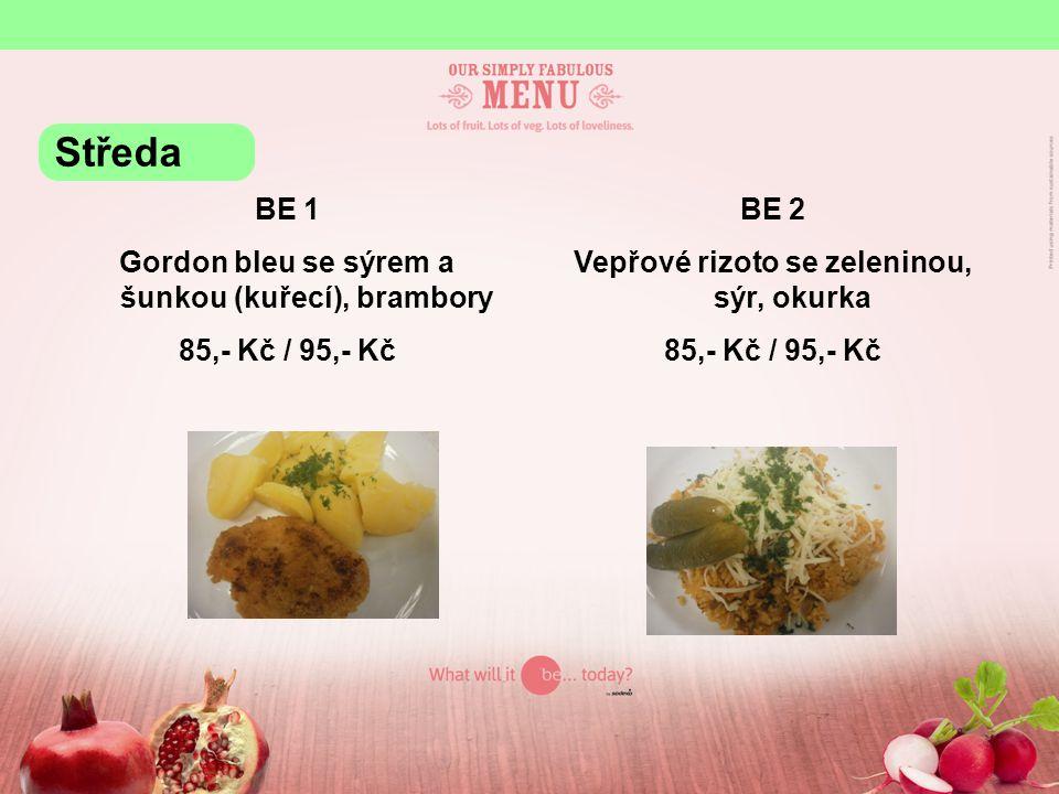 BE 1 Gordon bleu se sýrem a šunkou (kuřecí), brambory 85,- Kč / 95,- Kč BE 2 Vepřové rizoto se zeleninou, sýr, okurka 85,- Kč / 95,- Kč Středa