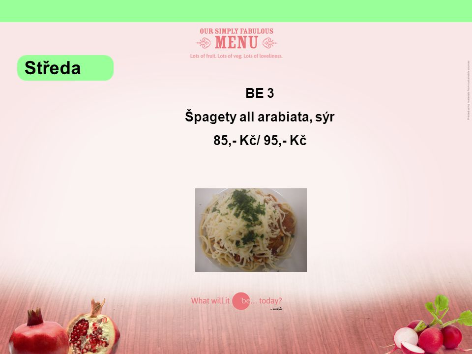 BE 3 Špagety all arabiata, sýr 85,- Kč/ 95,- Kč Středa