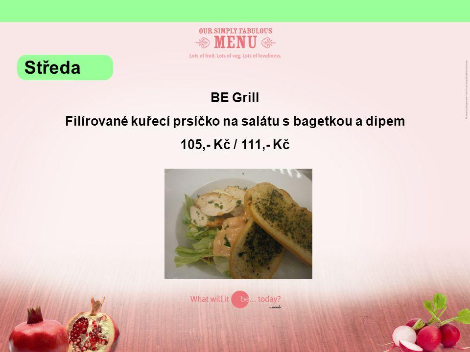 BE Grill Filírované kuřecí prsíčko na salátu s bagetkou a dipem 105,- Kč / 111,- Kč Středa