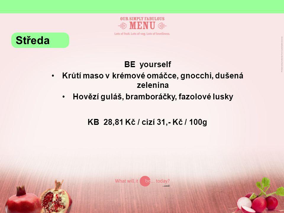 BE yourself Krůtí maso v krémové omáčce, gnocchi, dušená zelenina Hovězí guláš, bramboráčky, fazolové lusky KB 28,81 Kč / cizí 31,- Kč / 100g Středa